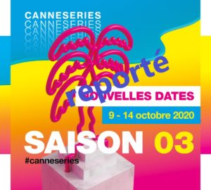 CANNESERIES 2020 ( 27 mars – 1er avril ) REPORTE ( 9 – 14 octobre 2020 )